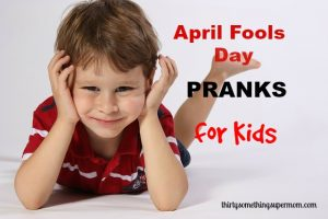 April Fools Day Pranks for Kids