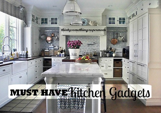 Must Have Kitchen Gadgets Thirtysomethingsupermom